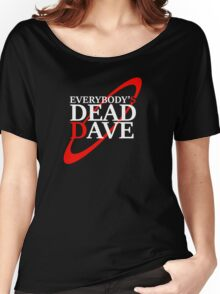 Everybody's Dead Dave Women's Relaxed Fit T-Shirt