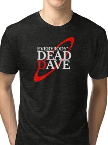 Everybody's Dead Dave Tri-blend T-Shirt
