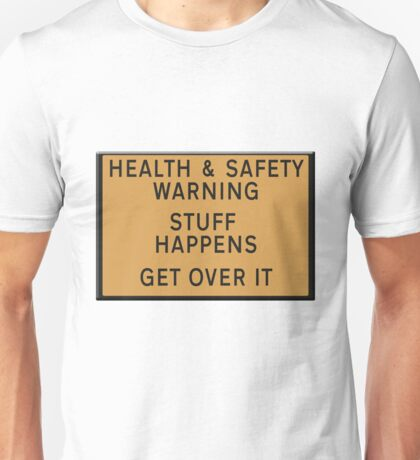 Health and safety warning - stuff happens.  Unisex T-Shirt