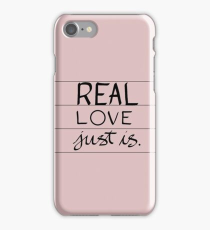 Real Love Just is. iPhone Case/Skin