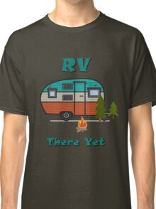 rv there yet Classic T-Shirt