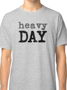 Heavy Day Funny Typography Text Classic T-Shirt