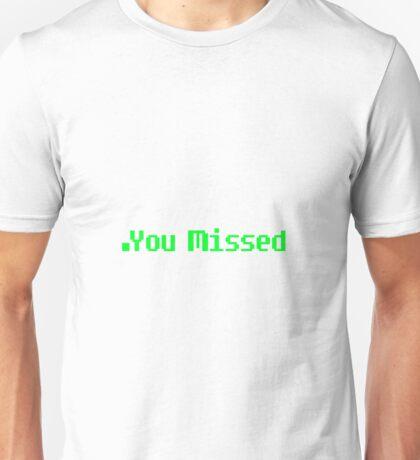You Missed (Larger) Unisex T-Shirt