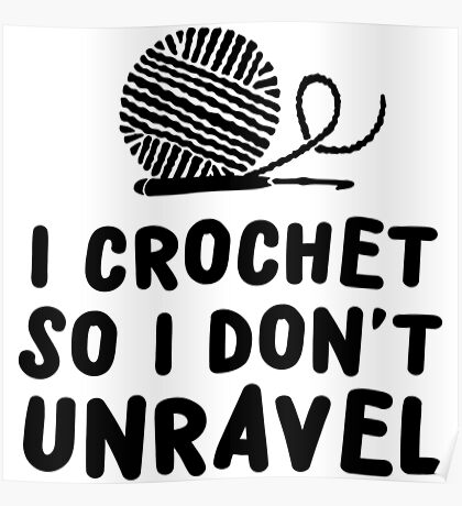 I crochet so I don't unravel Poster