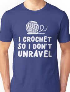 I crochet so I don't unravel Unisex T-Shirt