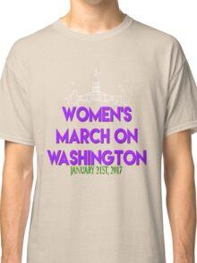 Womens March On Washington January 21 2017 The  Resistance Million Woman March #NeverTrump #NotMyPresident Inauguration  Classic T-Shirt