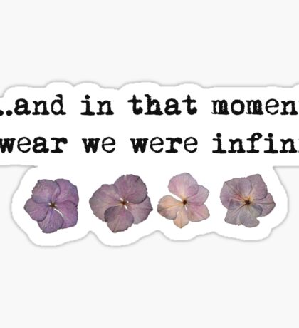 and in that moment I swear we were infinite - pressed flowers Sticker
