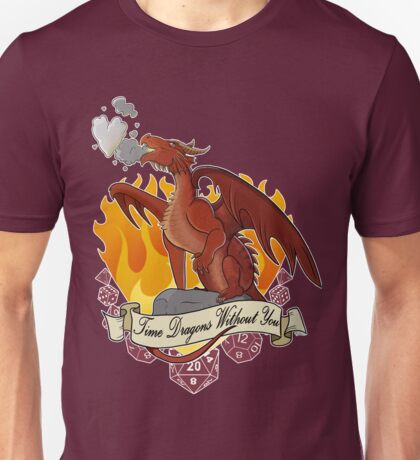 Time Dragons Without You Unisex T-Shirt