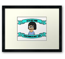 "Tina Belcher: Let's See Your ""Everything Is Okay"" Face Framed Print"