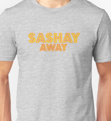 Sashay away [Rupaul's Drag Race] Unisex T-Shirt