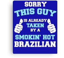 This Guy Is Taken By A Smokin Hot Brazilian Canvas Print
