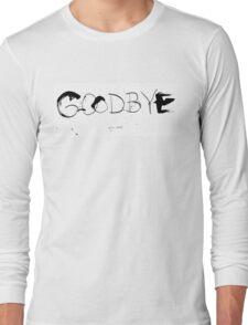 Goodbye Long Sleeve T-Shirt