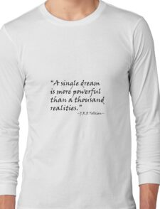 A Single Dream Is More Powerful Than A Thousand Realities Long Sleeve T-Shirt