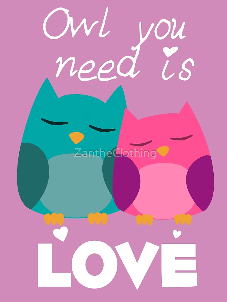 Owl You Need Is Love by ZantheClothing