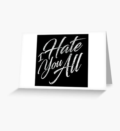 I Hate You All - Vintage White Greeting Card