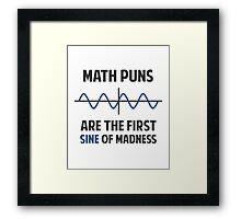Math Puns First Sine of Madness Framed Print