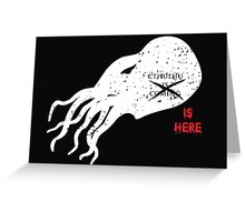 Cthulhu Is Here Greeting Card