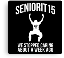Funny 'Senioritis 2015: We Stopped Caring About a Week Ago' Apparel Canvas Print