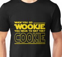 When You Go Wookie, You Have to Eat That Cookie Unisex T-Shirt