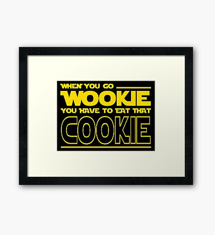 When You Go Wookie, You Have to Eat That Cookie Framed Print