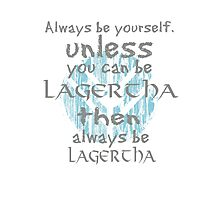 Be yourself unless you can be lagertha Photographic Print