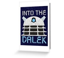 Into the Dalek Greeting Card
