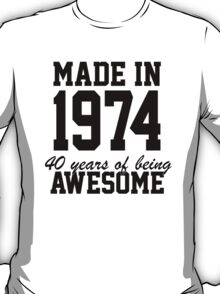 Funny 'Made in 1974, 40 years of being awesome' limited edition birthday t-shirt T-Shirt