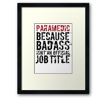 Humorous 'Paramedic because Badass Isn't an Official Job Title' Tshirt, Accessories and Gifts Framed Print