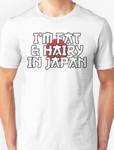I'M FAT & HAIRY IN JAPAN T-Shirt