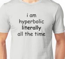 i am hyperbolic literally all the time Unisex T-Shirt