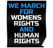 We March for Womens Rights and Human Rights Poster