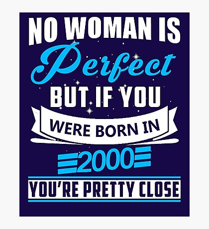 No woman is perfect but if you were born in 2000 T-shirt Photographic Print
