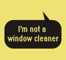 I'm not a window cleaner Kids Clothes
