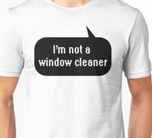 I'm not a window cleaner Unisex T-Shirt