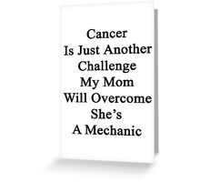 Cancer Is Just Another Challenge My Mom Will Overcome She's A Mechanic  Greeting Card