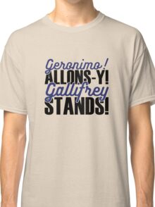 """Doctor Who - """"Geronimo! Allons-y! Gallifrey Stands!"""" Classic T-Shirt"""