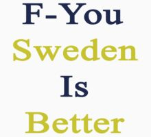 F-You Sweden Is Better  by supernova23