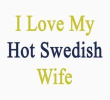 I Love My Hot Swedish Wife  by supernova23