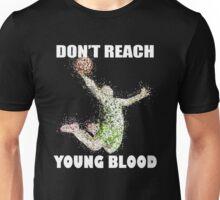 Don't Reach - Young Blood T Shirt Unisex T-Shirt
