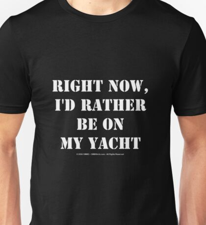 Right Now, I'd Rather Be On My Yacht Boat Shirt Funny Unisex T-Shirt