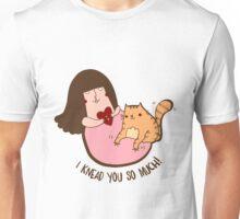 I knead you Unisex T-Shirt