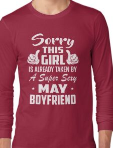 This Girl Is Taken By A Super Sexy May Boyfriend Long Sleeve T-Shirt