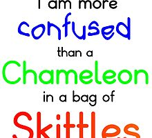 I AM MORE CONFUSED THAN A CHAMELEON IN A BAG OF SKITTLES by Divertions