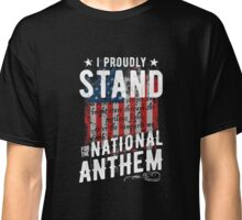 I Proudly Stand For The National Anthem Classic T-Shirt