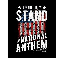 I Proudly Stand For The National Anthem Photographic Print