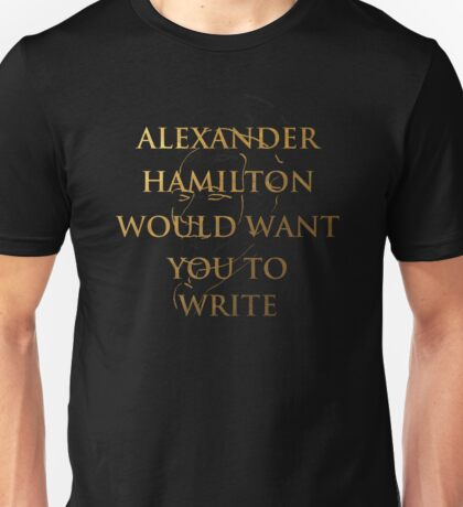 Alexander Hamilton Would Want You To Write (Silhouette) Unisex T-Shirt
