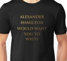 Alexander Hamilton Would Want You To Write (No Silhouette) Unisex T-Shirt