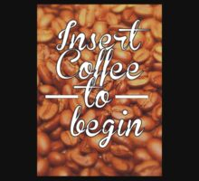 Insert Coffee to Begin One Piece - Short Sleeve