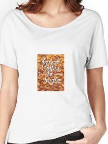 Insert Coffee to Begin Women's Relaxed Fit T-Shirt