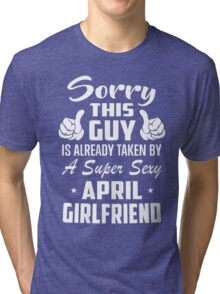 This Guy Is Taken By A Super Sexy April Girlfriend Tri-blend T-Shirt